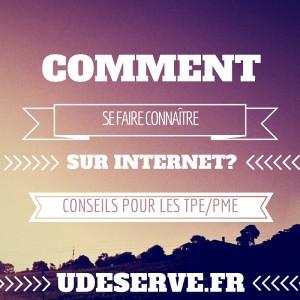 Comment_se_faire_connaître_sur_internet_UDESERVE.FR